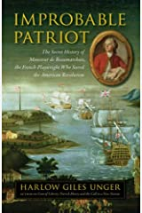 Improbable Patriot: The Secret History of Monsieur de Beaumarchais, the French Playwright Who Saved the American Revolution Hardcover