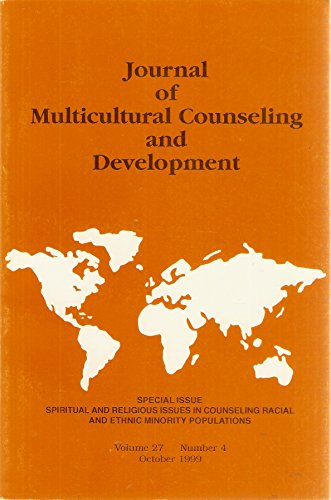 Journal of Multicultural Counseling and Development: Vol. 27, No. 4, October 1999 - Special Issue on Spiritual and Religious Issues in Counseling Racial and Ethnic Minority Populations