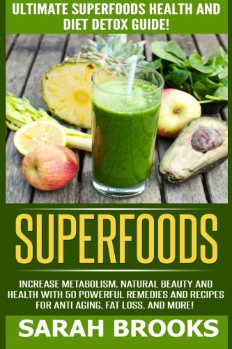 51Ior17ULxL - Superfoods: Ultimate Superfoods Health And Diet Detox Guide! Increase Metabolism, Natural Beauty And Health With 50 Powerful Remedies And Recipes For Anti-Aging, Fat Loss, And More!