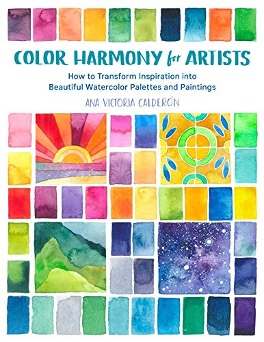 Color Harmony for Artists: How to Transform Inspiration into Beautiful Watercolor Palettes and Paintings ()