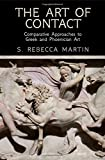 img - for The Art of Contact: Comparative Approaches to Greek and Phoenician Art book / textbook / text book