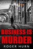 Business Is Murder (Kindle Single) (Ryan Kyd Thriller Book 1)