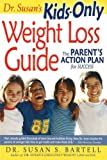 Dr. Susan s Kids-Only Weight Loss Guide: The Parent s Action Plan for Success