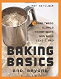 baking basics and beyond - Baking Basics and Beyond: Learn These Simple Techniques and Bake Like a Pro by Sinclair, Pat(September 19, 2006) Paperback