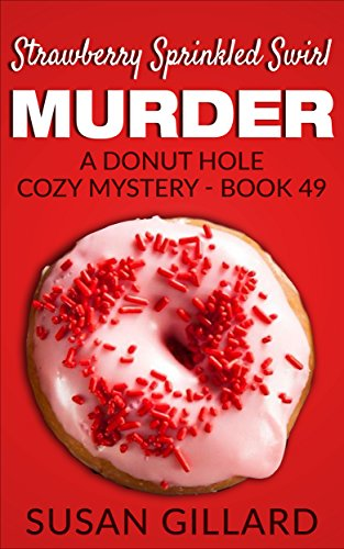 Download for free Strawberry Sprinkled Swirl Murder: A Donut Hole Cozy Mystery - Book 49