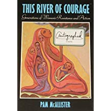 This River of Courage: Generations of Women's Resistance and Action (Barbara Deming Memorial Series : Stories of Women and Nonviolent Action)