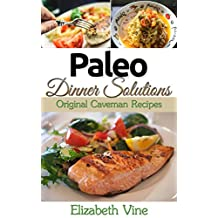 Paleo Solutions For Raid Weight Loss - Diet Cookbook: Original Caveman Recipes (gluten free, sugar free, diary free paleo recipes)