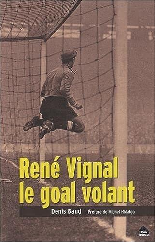 Rene Vignal, le goal volant
