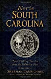 Eerie South Carolina: True Chilling Stories from