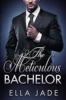 The Meticulous Bachelor by [Jade, Ella]