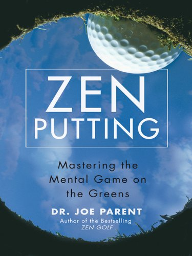 Zen Putting: Mastering the Mental Game on the (Personal Putting Green)