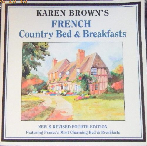 Karen Brown's French Country Bed & Breakfasts (Karen Brown's Country Inn) Country French Bed Breakfast