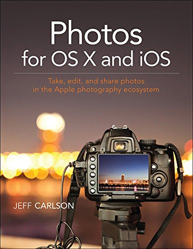 Download Photos for OS X and iOS: Take, edit, and share photos in the Apple photography ecosystem Pdf