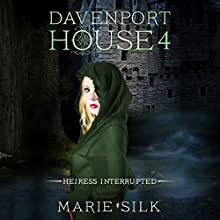 Davenport House 4: Heiress Interrupted Audiobook by Marie Silk Narrated by Allyson Voller