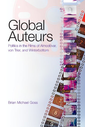Global Auteurs: Politics in the Films of Almodóvar, von Trier, and Winterbottom (Intersections in Communications and Culture) pdf epub