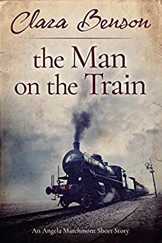 The Man on the Train: An Angela Marchmont Short Story (An Angela Marchmont Mystery) by [Benson, Clara]