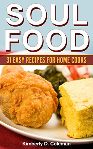 Soul Food: 31 Easy Recipes for Home Cooks ((Easy) Soul Food Recipes) by Kimberly Coleman