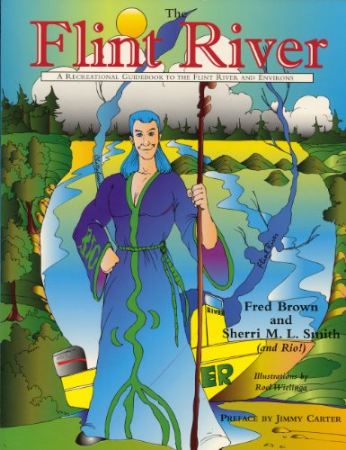 The Flint River: A Recreational Guidebook to the Flint River (Georgia) and Environs