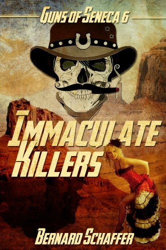 Immaculate Killers : Book 3 of the Guns of Seneca 6 Saga