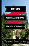 Reims Write and Draw Travel Journal: Use This Small Travelers Journal for Writing,Drawings and Photos to Create a Lasting Travel Memory Keepsake (A5 ... Travelling Journal,Reims Travel Book)