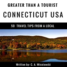 Greater Than a Tourist: Connecticut, USA: 50 Travel Tips from a Local Audiobook by C. A. Wisniewski, Greater Than a Tourist Narrated by Scott Zdanis