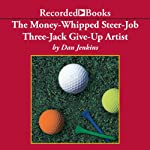 The Money-Whipped Steer-Job Three-Jack Give-Up Artist | Dan Jenkins