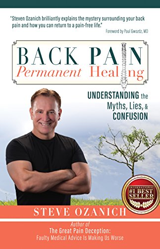 Back Pain Permanent Healing: Understanding the Myths, Lies, and Confusion (The Great Pain Deception)