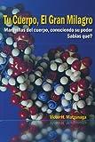 Tu Cuerpo, el Gran Milagro, Victor H. Matzunaga, 1463309864