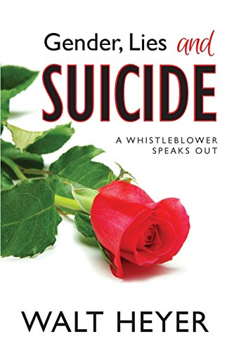 Gender, Lies and Suicide: A Whistleblower Speaks Out by Walter Heyer