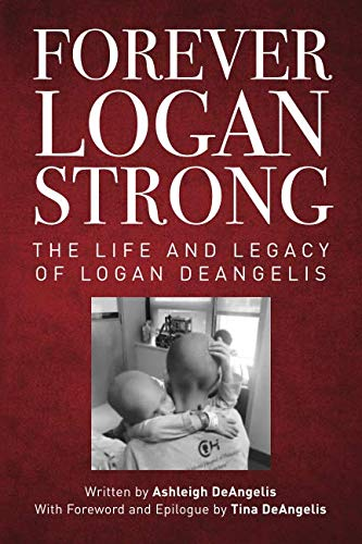 Forever Logan Strong: The Life and Legacy of Logan DeAngelis ()