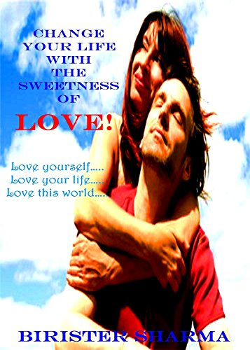 CHANGE YOUR LIFE WITH THE SWEETNESS OF LOVE! Self help and Self love: Self help, self love, self help books for women, self love books, self love workbook & self love positive thinking