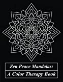 img - for Zen Peace Mandalas: A Color Therapy Book: Destroy All Depression and Anxiety : A Mandala Coloring Book Filled Therapeutically Designed Mandalas and ... (Grownup Coloring Books and Color Therapy) book / textbook / text book