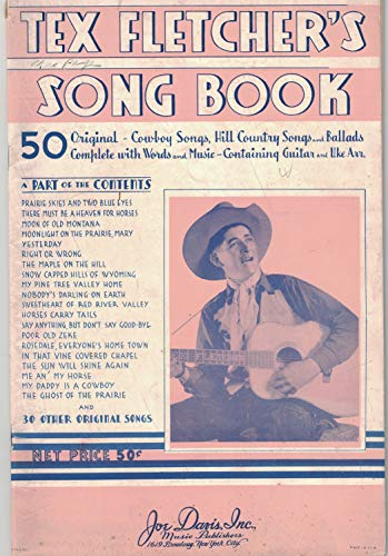 Tex Fletcher's song book : 50 original cowboy songs, hill country songs and ballads : complete with words and music, containing guitar and uke arr.