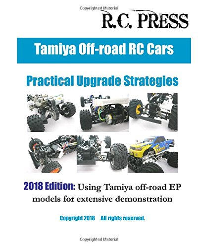 Read Online Tamiya Off-road RC Cars Practical Upgrade Strategies 2018 Edition: Using Tamiya off-road EP models for extensive demonstration ebook
