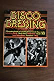 img - for Disco Dressing: A Complete Guide for Men and Women on How to Create Seven Smash Disco Looks ... book / textbook / text book