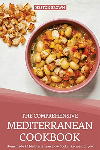 The Comprehensive Mediterranean Cookbook: Homemade 25 Mediterranean Slow Cooker Recipes for you