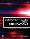Component-Based Rails Applications: Large Domains Under Control (Addison-Wesley Professional Ruby Series)