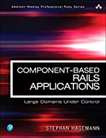 Component-Based Rails Applications: Large Domains Under Control Front Cover