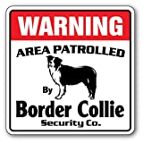 Border Collie Security Sign | Indoor/Outdoor | Funny Home Décor for Garages, Living Rooms, Bedroom, Offices | SignMission Area Patrolled Pet Herding Dog Vet Lover Animal Sign Wall Plaque Decoration