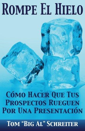"""Rompe El Hielo: Como Hacer Que Tus Prospectos Rueguen Por una Presentacion (Spanish Edition) [Tom """"Big Al"""" Schreiter] (Tapa Blanda)"""