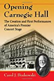 img - for Opening Carnegie Hall: The Creation and First Performances of America's Premier Concert Stage book / textbook / text book
