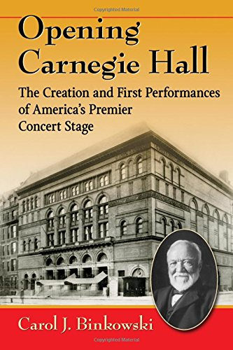 Read Online Opening Carnegie Hall: The Creation and First Performances of America's Premier Concert Stage ebook