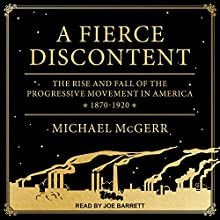A Fierce Discontent: The Rise and Fall of the Progressive Movement in America, 1870-1920 Audiobook by Michael McGerr Narrated by Joe Barrett