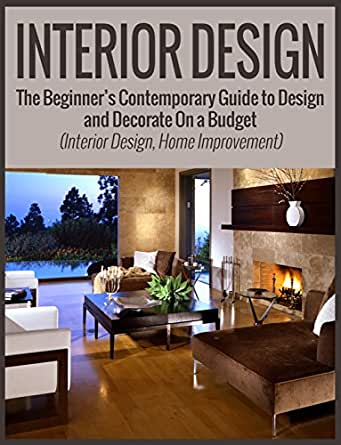 Interior design the beginner 39 s contemporary guide to Interior design for beginners