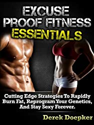Excuse Proof Fitness Essentials: How To Lose Weight And Keep Slim For Life Even If You're Broke, Busy, Or Unmotivated. (English Edition)