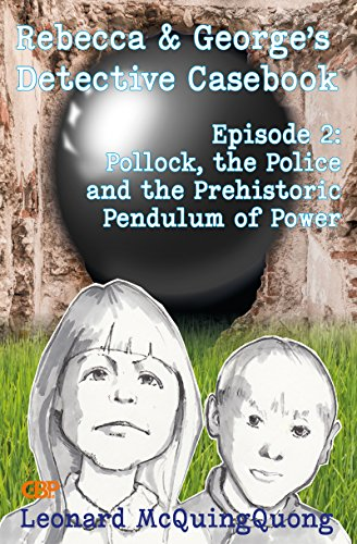Rebecca & Georges Detective Casebook: Episode 2 - Pollock, the Police and the Prehistoric