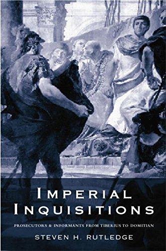 Imperial Inquisitions: Prosecutors and Informants from Tiberius to Domitian