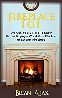 Amazon.com: Fireplace 101: Everything You Need To Know Before ...