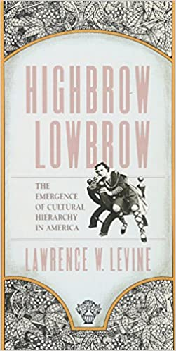 Amazon.com: Highbrow/Lowbrow: The Emergence of Cultural Hierarchy ...
