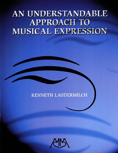 An Understandable Approach to Musical Expression (Meredith Music Resource)